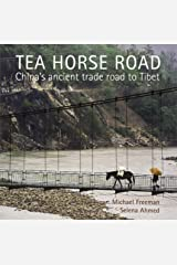 Tea Horse Road: China's Ancient Trade Road to Tibet Paperback
