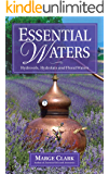 Essential Waters: Hydrosols, Hydrolats & Aromatic Waters