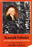 Reasonable Enthusiast: John Wesley and the Rise of Methodism