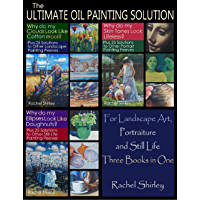 The Ultimate Oil Painting Solution – for Landscape Art, Portraiture and Still Life (Three Books in One): Comprehensive Tips and Techniques for Painting in Oils