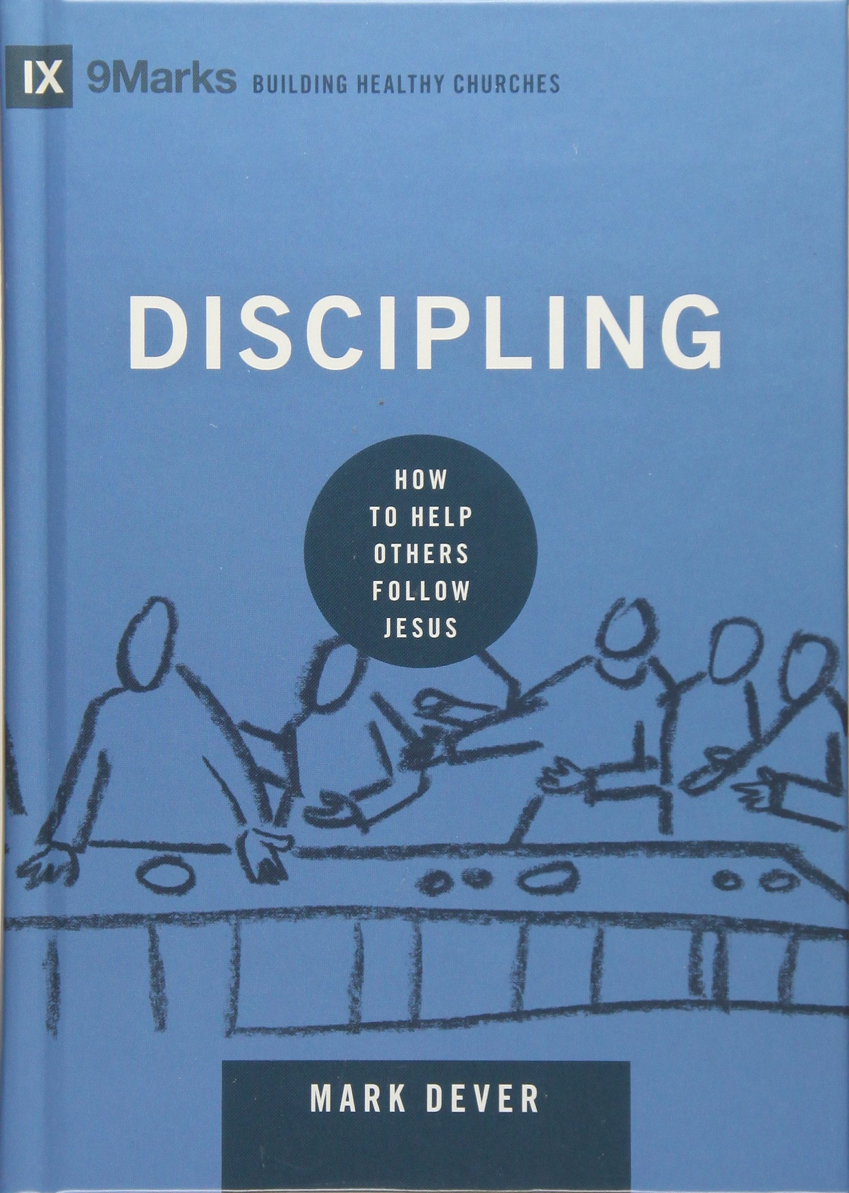 Discipling: How to Help Others Follow Jesus (9marks: Building Healthy  Churches): Mark Dever: 9781433551222: Amazon.com: Books