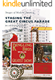 Staging the Great Circus Parade (Images of Modern America)