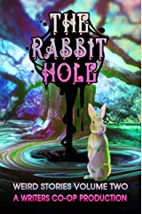 The Rabbit Hole: Weird Stories Volume 2 Kindle Edition