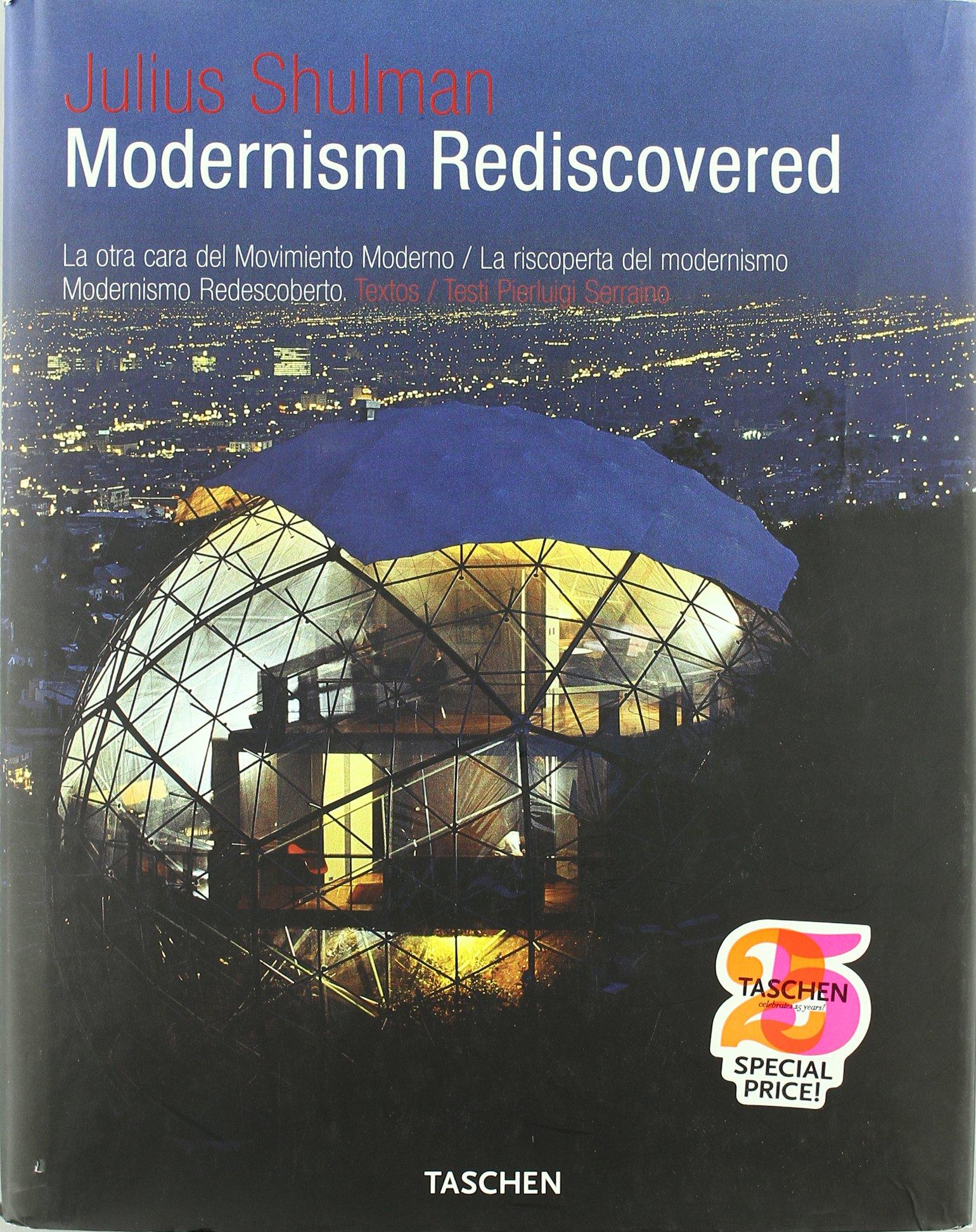 Julius Shulman. Modernism Rediscovered (Taschen 25. Aniversario)