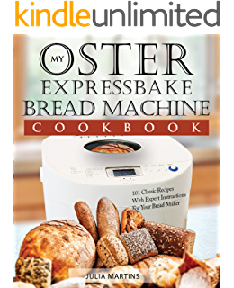 Oster Expressbake Bread Machine Cookbook 101 Classic Recipes With Expert Instructions For Your Bread Maker