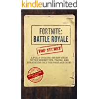 Fortnite: Battle Royale: A Fully Updated Secret Guide to the Newest Tips, Tricks and Strategies Only the Pros are Using