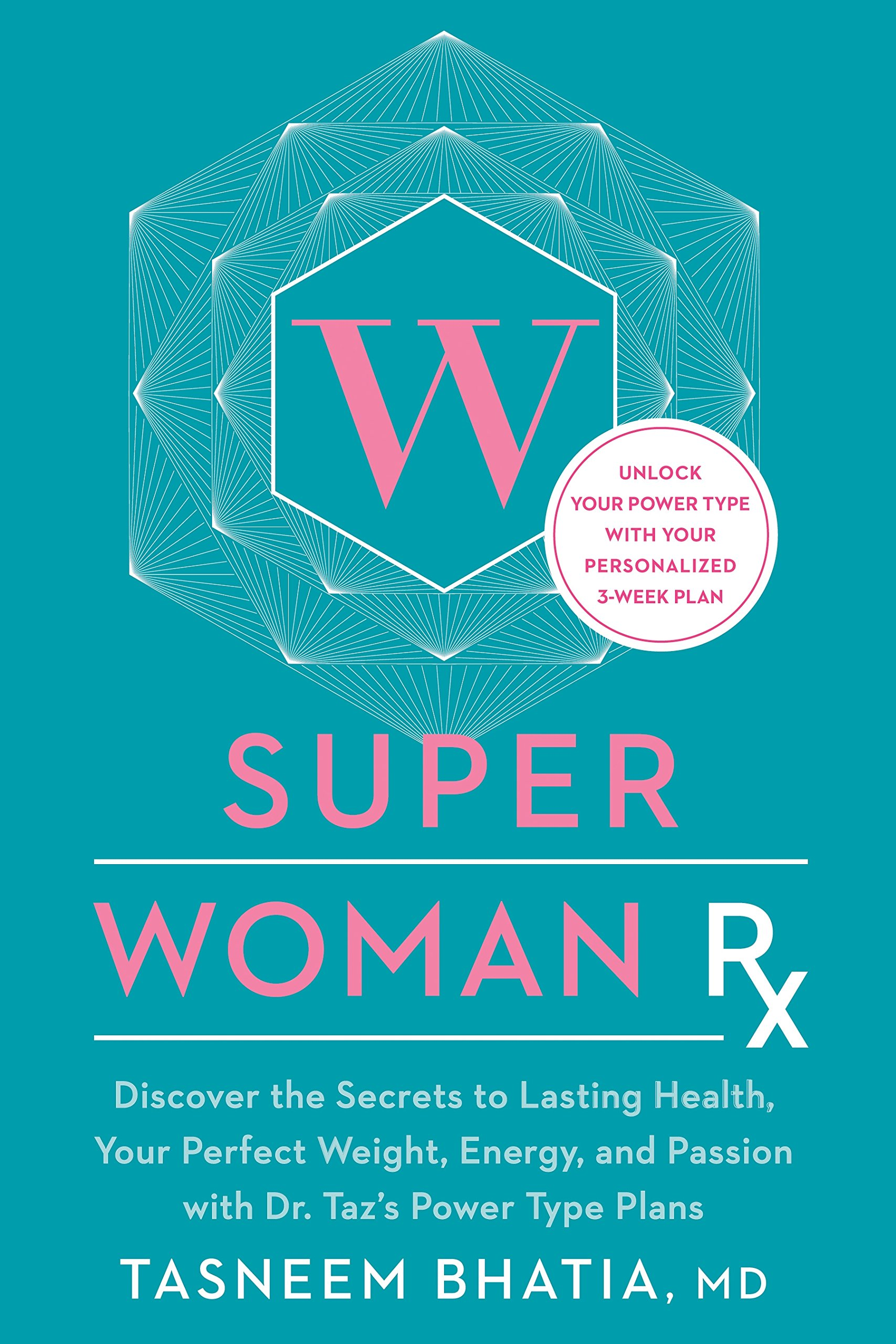 Super Woman Rx: Unlock the Secrets to Lasting Health, Your Perfect Weight, Energy, and Passion with Dr. Taz's Power Type Plans