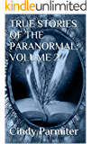 TRUE STORIES OF THE PARANORMAL:  VOLUME 2