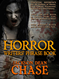 Horror Writers' Phrase Book: Essential Reference for All Authors of Horror, Dark Fantasy, Paranormal, Thrillers & Urban Fantasy (Writers' Phrase Books Book 1) (English Edition)