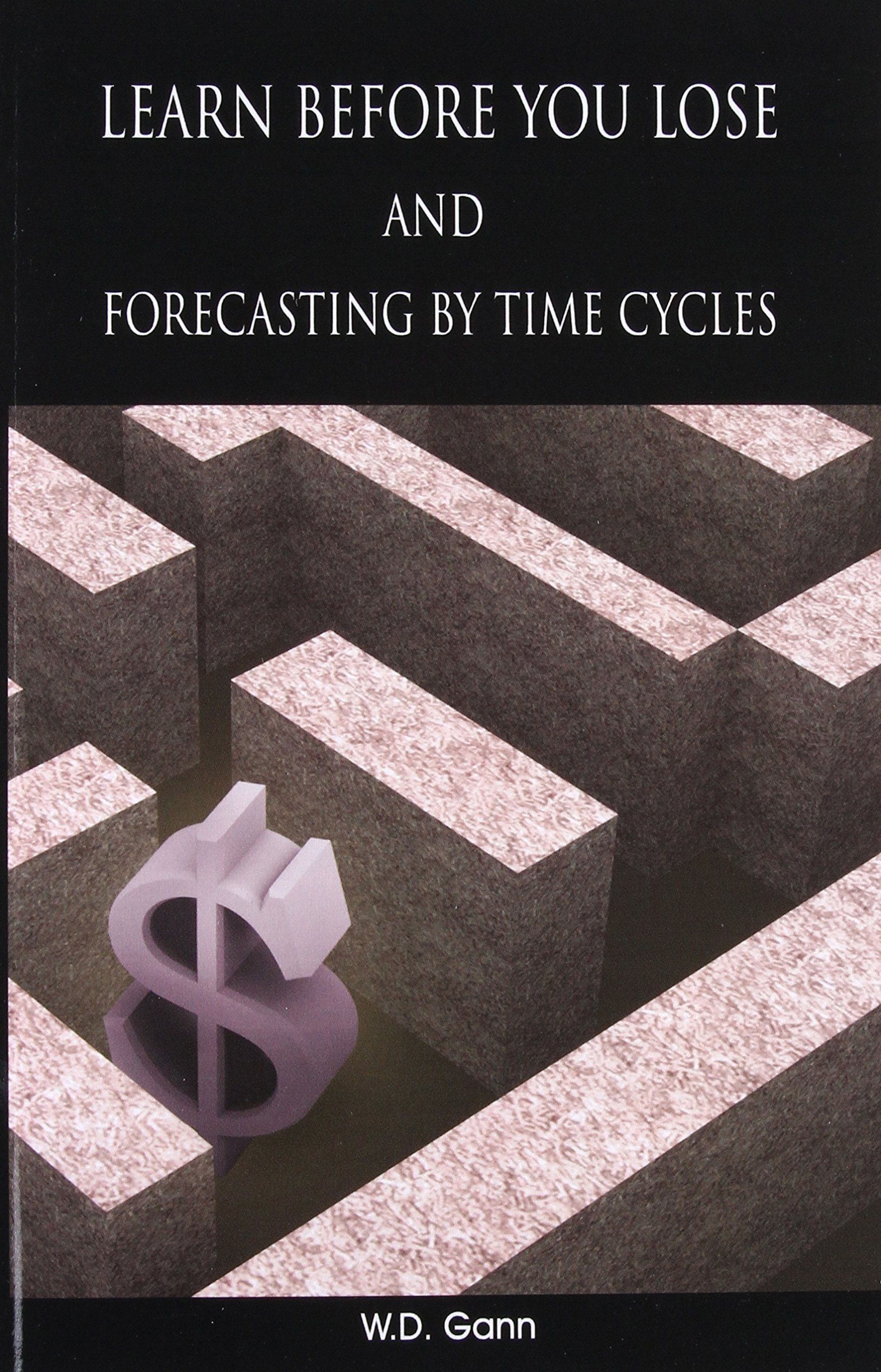 Learn Before You Lose AND Forecasting By Time Cycles: W. D. Gann:  9789650060084: Amazon.com: Books