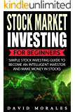 Stock Market: Stock Market Investing For Beginners- Simple Stock Investing Guide To Become An Intelligent Investor And Make Money In Stocks (Stock Market, ... Stock Market Investing, Stock Trading)