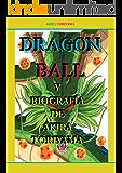 DRAGON BALL: Y LA BIOGRAFIA DE  AKIRA TORIYAMA