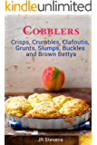 Cobblers, Crisps, Crumbles, Clafoutis, Grunts, Slumps, Buckles and Brown Bettys (English Edition)
