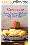 Cobblers, Crisps, Crumbles, Clafoutis, Grunts, Slumps, Buckles and Brown Bettys