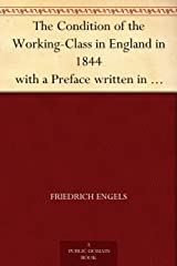 The Condition of the Working-Class in England in 1844 with a Preface written in 1892 Kindle Edition