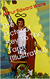 The Pictorial Key To The Tarot (Illustrated) (English Edition)