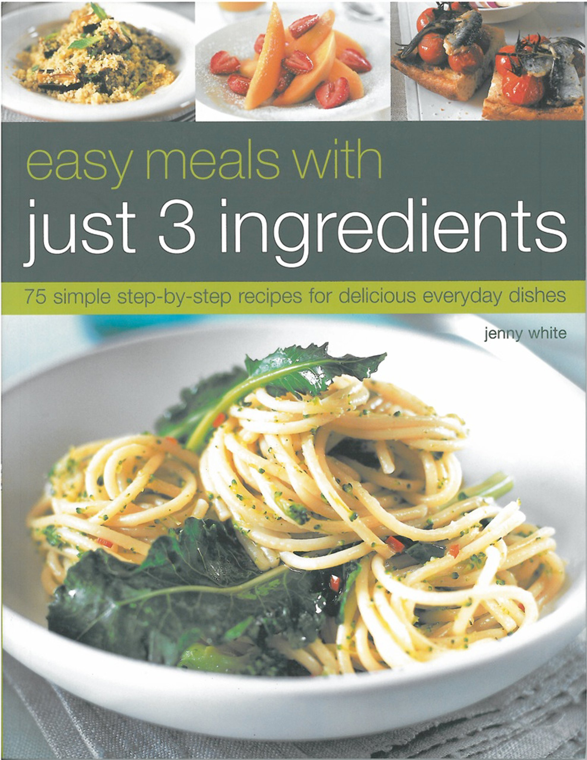 Easy meals with just 3 ingredients 75 simple step by step recipes easy meals with just 3 ingredients 75 simple step by step recipes for delicious everyday dishes amazon jenny white 9781844767823 books forumfinder Images
