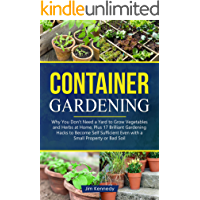 Container Gardening: Why You Don't Need a Yard to Grow Vegetables and Herbs at Home, Plus 17 Brilliant Free Gardening…