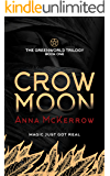 CROW MOON: A magical pagan dystopia and utopia set in England, where witches are in charge (Greenworld Trilogy Book 1)