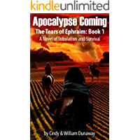 Apocalypse Coming: A Novel of Tribulation and Surviving (The Tears of Ephraim Book 1)