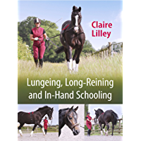 Lungeing, Long-Reining and In-Hand Schooling (English Edition)