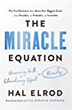 The Miracle Equation: The Two Decisions That Move Your Biggest Goals from Possible, to Probable, to Inevitable: from the author of The Miracle Morning