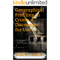 Geographical Profiling in Crime: A Discussion for Use (English Edition)