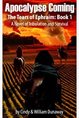 Apocalypse Coming: A Novel of Tribulation and Surviving (The Tears of Ephraim Book 1) Kindle Edition