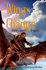 Wings of Change: Stories about Dragons Kindle Edition