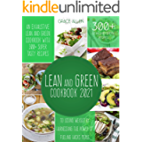 Lean And Green Cookbook 2021: An Exhaustive Lean and Green Cookbook With 300+ Super Tasty Recipes To Losing Weight By…