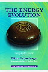 The Energy Evolution – Harnessing Free Energy from Nature: Volume 4 of Renowned Environmentalist Viktor Schauberger's Eco-Technology Series (Ecotechnology) Kindle Edition