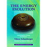 The Energy Evolution – Harnessing Free Energy from Nature: Volume 4 of Renowned Environmentalist Viktor Schauberger's Eco-Technology Series (Ecotechnology)