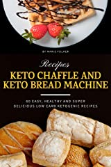 Keto Chaffle and Keto Bread Machine Recipes: 60 Easy, Healthy and Super Delicious Low-Carb Ketogenic Recipes (2 in 1 Keto Cookbook Bundle) Kindle Edition