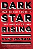 Dark Star Rising: Magick and Power in the Age of Trump