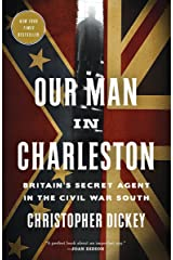 Our Man in Charleston: Britain's Secret Agent in the Civil War South Paperback