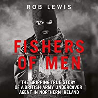 Fishers of Men: The Gripping True Story of a British Undercover Agent in Northern Ireland
