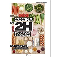 Cocina en 2 horas para toda la semana: 80 recetas, cero complicaciones y un producto de temporada (Planeta Cocina)