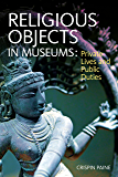 Religious Objects in Museums: Private Lives and Public Duties (English Edition)