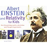 Albert Einstein and Relativity for Kids: His Life and Ideas with 21 Activities and Thought Experiments