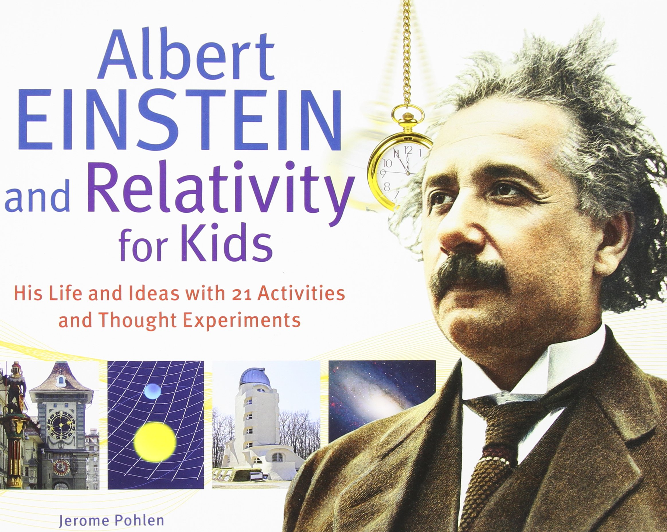 albert einstein and relativity for kids his life and ideas albert einstein and relativity for kids his life and ideas 21 activities and thought experiments for kids series jerome pohlen 9781613740286