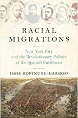 Racial Migrations: New York City and the Revolutionary Politics of the Spanish Caribbean Kindle Edition