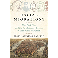 Racial Migrations: New York City and the Revolutionary Politics of the Spanish Caribbean