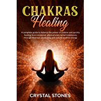CHAKRAS HEALING: A COMPLETE GUIDE TO BALANCE THE POWER OF CHAKRAS AND QUICKLY HEALING FROM EMOTIONAL, PHYSICAL AND MENTAL IMBALANCES THROUGH THIRD EYE ... RADIATE POSITIVE ENERGY (English Edition)