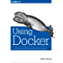 Using Docker: Developing and Deploying Software with Containers