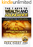 The 7 Keys to Wealth and Abundance (Unlimited Abundance is Within Your Grasp) Your Future Can Be Better: Your Personal Guide to Attaining Great Health, Incredible Wealth and Lasting Happiness