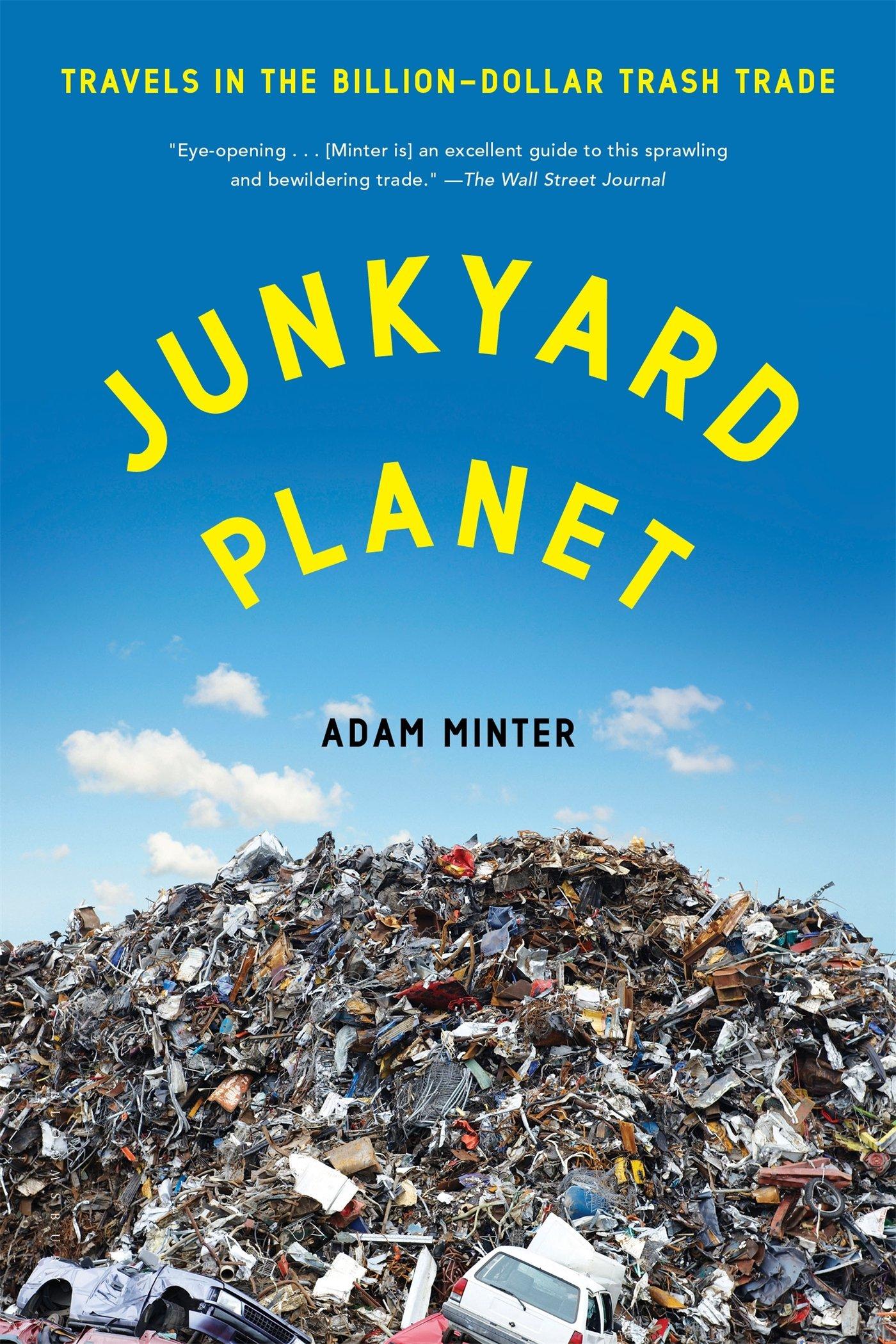 Amazon: Junkyard Planet: Travels In The Billiondollar Trash Trade  (9781608197934): Adam Minter: Books