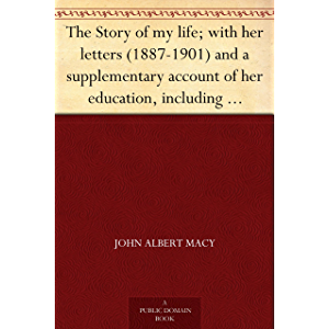 The Story of my life; with her letters (1887-1901) and a supplementary account of her education, including passages from…