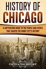 History of Chicago: A Captivating Guide to the People and Events that Shaped the Windy City's History Kindle Edition