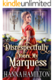 Disrespectfully Yours, My Marquess: A Historical Regency Romance Novel