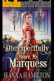 Disrespectfully Yours, My Marquess: A Historical Regency Romance Novel